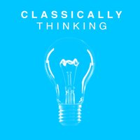 Classically Thinking — Classical Study Music Ensemble, Reading and Studying Music, The Einstein Classical Music Collection for Baby, Classical Study Music Ensemble|Reading and Studying Music|The Einstein Classical Music Collection for Baby