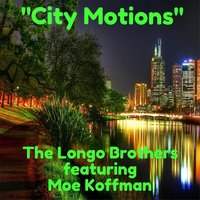 City Motions (feat. Moe Koffman) — The Longo Brothers