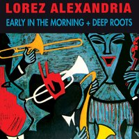 Early in the Morning + Deep Roots — Lorez Alexandria
