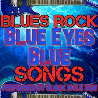Blue Eyes Blue: Blues Rock Songs — Black Hole Sun
