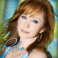 Keep On Loving You — Reba McEntire