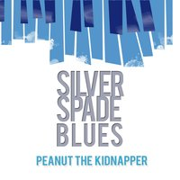 Silver Spade Blues — Peanut The Kidnapper