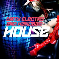 Dirty Electro and Handbag House, Vol.1 — сборник