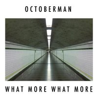 What More What More — Octoberman