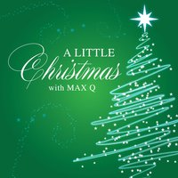 A Little Christmas with Max Q — Max Q