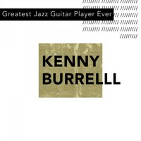 Greatest Jazz Guitar Player Ever — Kenny Burrell