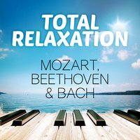 Total Relaxation Mozart, Beethoven & Bach — Вольфганг Амадей Моцарт