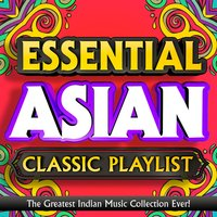 Essential Asian Classic Playlist - The Greatest Indian Music Collection Ever! — сборник