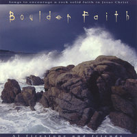 Boulder Faith: Songs to Encourage a Rock Solid Faith in Jesus Christ — Al Firestone and Friends