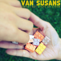Bricks Not Sticks Or Straw — Van Susans