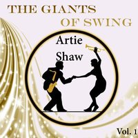 The Giants of Swing, Artie Shaw Vol. 1 — Artie Shaw