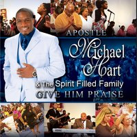 Give Him Praise — Apostle Michael Hart & the Spirit Filled Family