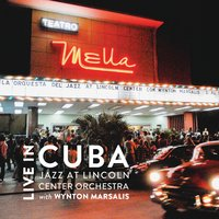 Live in Cuba — Jazz at Lincoln Center Orchestra, Wynton Marsalis