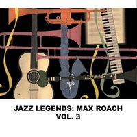 Jazz Legends: Max Roach, Vol. 3 — Max Roach