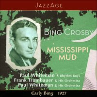 Mississippi Mud  - Early Bing 1928 — Bing Crosby, Paul Whiteman & His Orchestra, Frank Trumbauer & His Orchestra, Bing Crosby, Frank Trumbauer & His Orchestra, Paul Whiteman & His Orchestra, Ирвинг Берлин