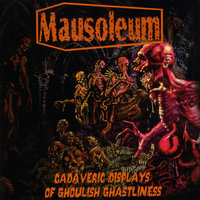 Cadaveric Displays of Ghoulish Ghastliness — Mausoleum