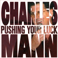 Pushing Your Luck — Charles Mann