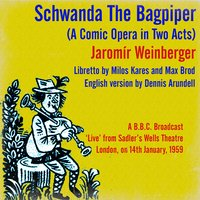 Jaromír Weinberger: Schwanda The Bagpiper (A Comic Opera in Two Acts) — Margreta Elkins, Charles Craig, Jaromír Weinberger, John Hargreaves, Sadler's Wells Orchestra, James Roberston