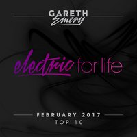 Electric For Life Top 10 - February 2017 — Gareth Emery
