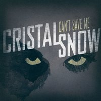 Can't Save Me — Cristal Snow