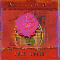 Distance of the Rose — Todd cecil