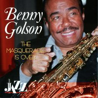 The Masquerade Is Over — Benny Golson