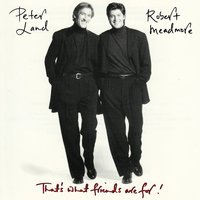 That's What Friends Are For! — Peter Land & Robert Meadmore, Robert Meadmore, Peter Land