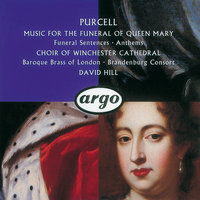 Purcell: Funeral Sentences — David Hill, Choir Of Winchester Cathedral, The Brandenburg Consort, Baroque Brass Of London