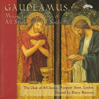 Gaudeamus - Music for the Feast of All Saints and All Souls — The Choir of All Saints|Conductor Harry Bramma