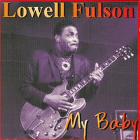My Baby — Lowell Fulson