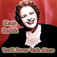 You'll Never Walk Alone — Kate Smith