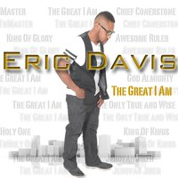 The Great I Am — ERIC DAVIS