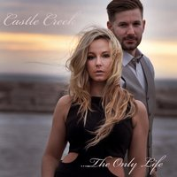 The Only Life — Castle Creek