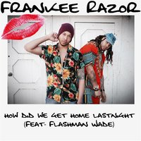 How Did We Get Home Last Night — Frankee Razor