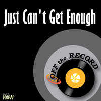 Just Can't Get Enough — Off The Record