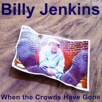 When The Crowds Have Gone — Billy Jenkins