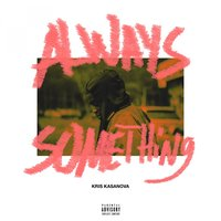 Always Something - EP — Kris Kasanova