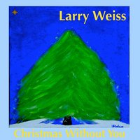 Christmas Without You — Larry Weiss