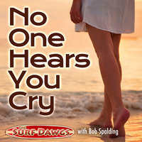 No One Hears You Cry — The Surf Dawgs, Bob Spalding, The Surf Dawgs & Bob Spalding