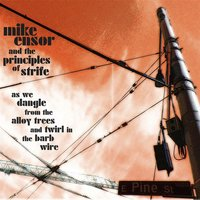 As We Dangle from the Alloy Trees and Twirl in the Barb Wire — Mike Ensor and the Principles of Strife