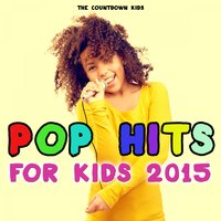 Pop Hits for Kids 2015 — The Countdown Kids