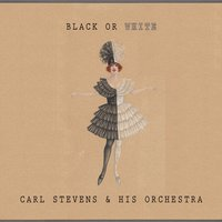 Black Or White — Carl Stevens & His Orchestra