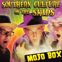 Mojo Box — Southern Culture On The Skids
