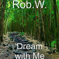 Dream with Me — Rob.W.