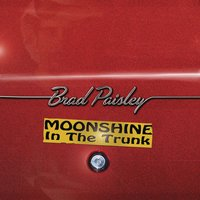 Moonshine in the Trunk — Brad Paisley