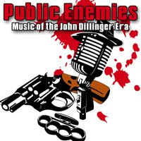 Public Enemies - Music Of The John Dillinger Era — сборник