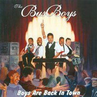 Boys Are Back In Town — BusBoys