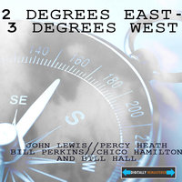 2 Degrees East - 3 Degrees West Remastered — Percy Heath, John Lewis, Jim Hall, Chico Hamilton, Bill Perkins, John Lewis, Percy Heath, Bill Perkins, Chico Hamilton and Jim Hall