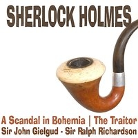 Sherlock Holmes - A Scandal in Bohemia, The Traitor — Sir John Gielgud, Sir Ralph Richardson