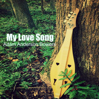 My Love Song — Adam Anderson Bowers
